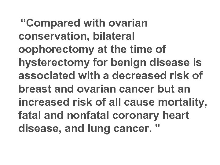 """Compared with ovarian conservation, bilateral oophorectomy at the time of hysterectomy for benign"