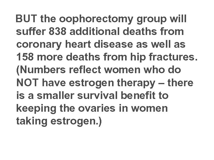 BUT the oophorectomy group will suffer 838 additional deaths from coronary heart disease