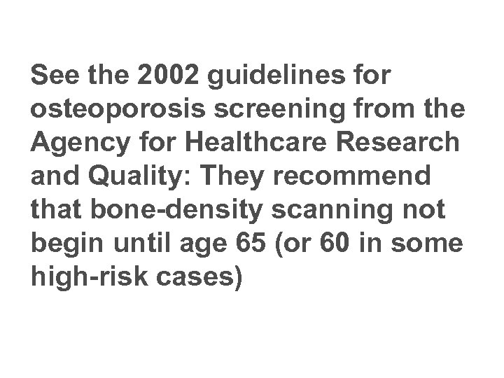 See the 2002 guidelines for osteoporosis screening from the Agency for Healthcare Research and