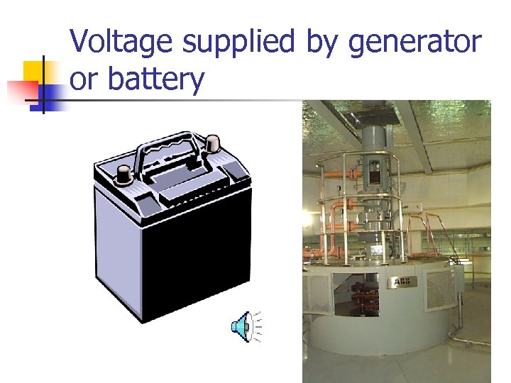 Voltage supplied by generator or battery