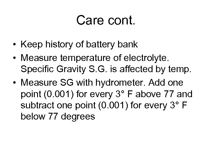 Care cont. • Keep history of battery bank • Measure temperature of electrolyte. Specific