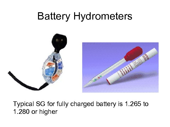 Battery Hydrometers Typical SG for fully charged battery is 1. 265 to 1. 280