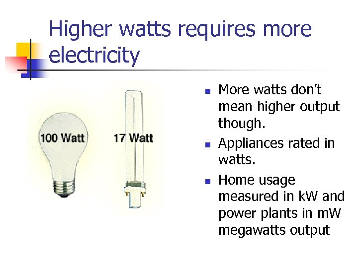 Higher watts requires more electricity n n n More watts don't mean higher output
