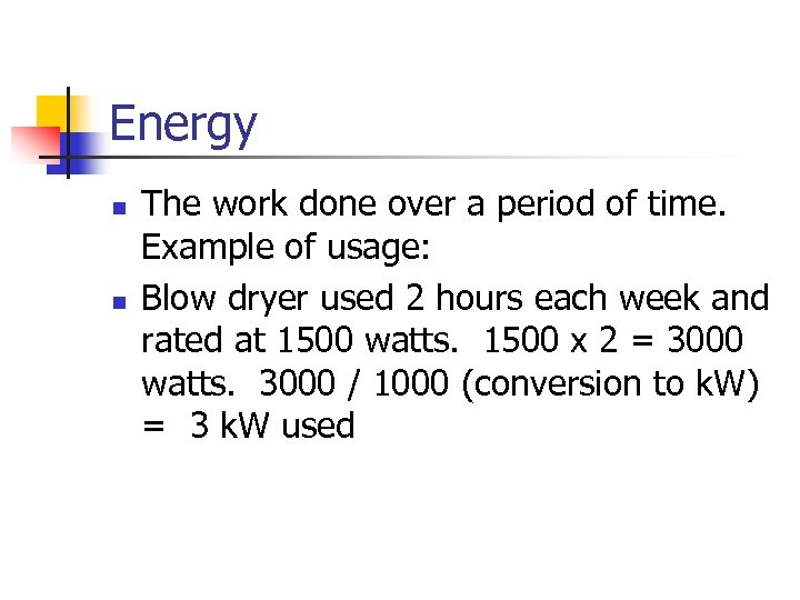 Energy n n The work done over a period of time. Example of usage: