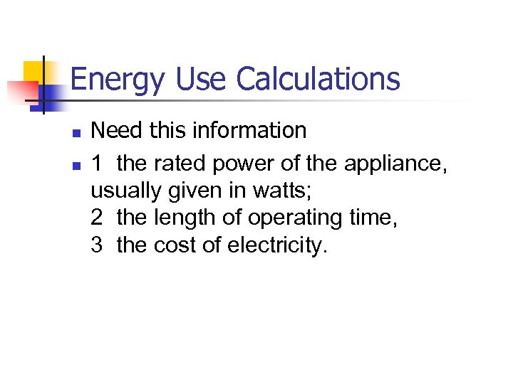 Energy Use Calculations n n Need this information 1 the rated power of the