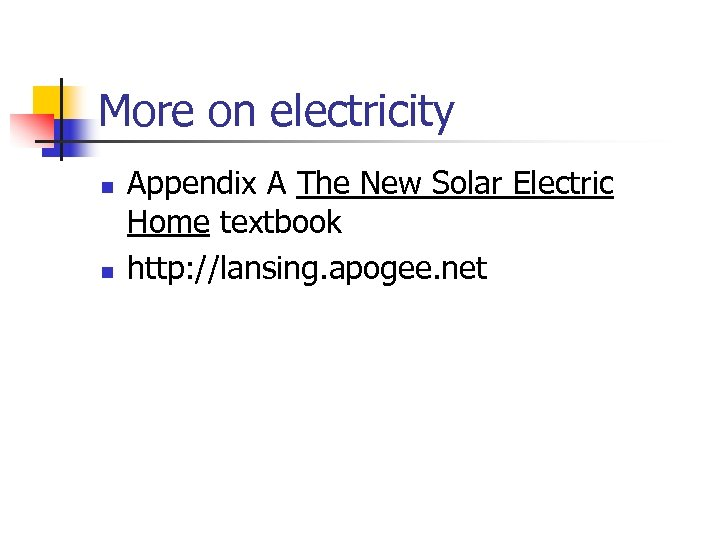 More on electricity n n Appendix A The New Solar Electric Home textbook http: