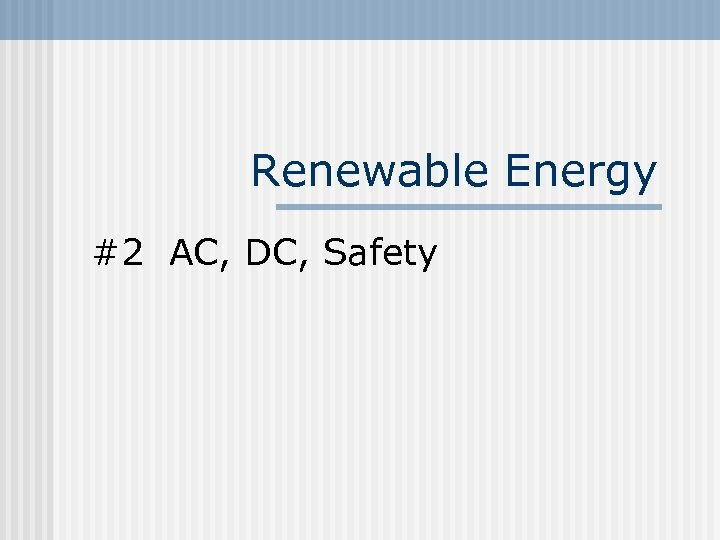 Renewable Energy #2 AC, DC, Safety