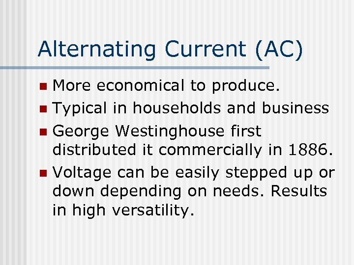 Alternating Current (AC) More economical to produce. n Typical in households and business n