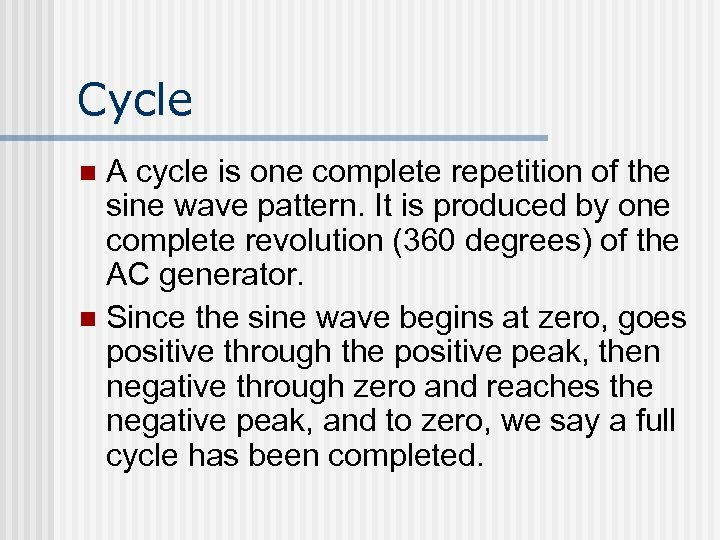 Cycle A cycle is one complete repetition of the sine wave pattern. It is