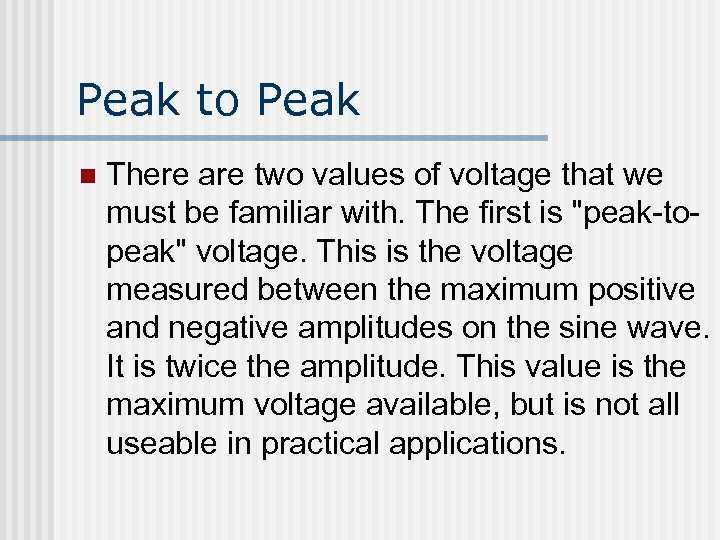 Peak to Peak n There are two values of voltage that we must be