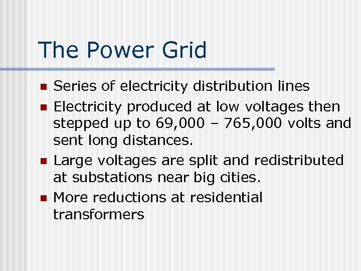 The Power Grid n n Series of electricity distribution lines Electricity produced at low