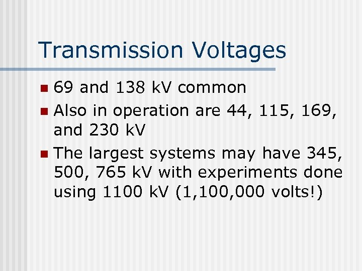 Transmission Voltages 69 and 138 k. V common n Also in operation are 44,