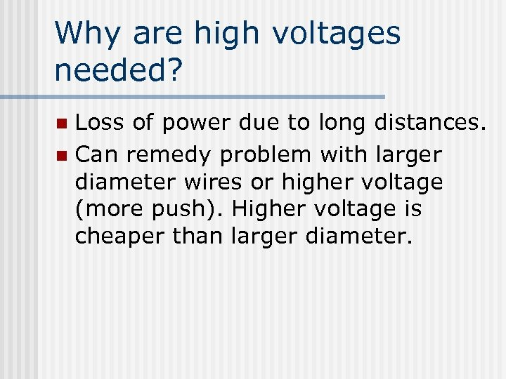 Why are high voltages needed? Loss of power due to long distances. n Can