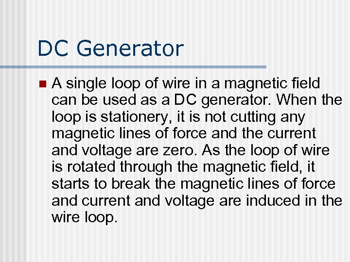 DC Generator n A single loop of wire in a magnetic field can be