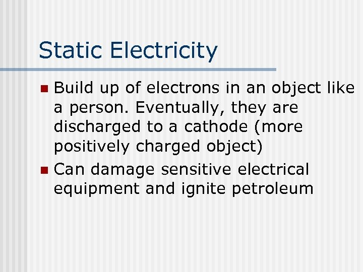 Static Electricity Build up of electrons in an object like a person. Eventually, they