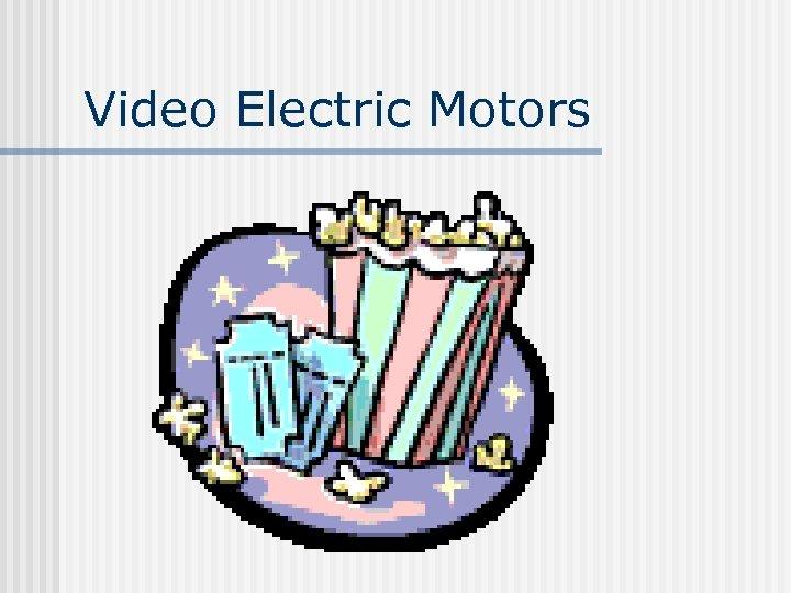 Video Electric Motors