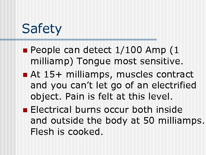 Safety People can detect 1/100 Amp (1 milliamp) Tongue most sensitive. n At 15+