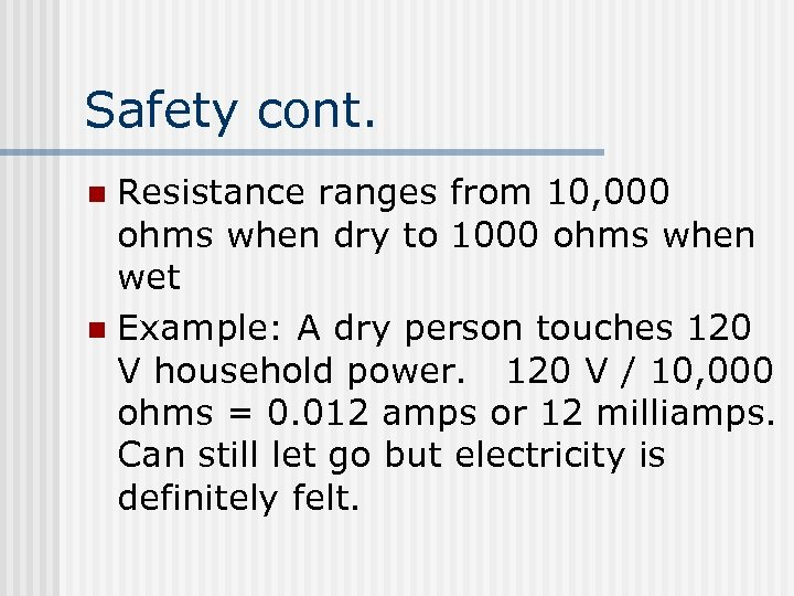 Safety cont. Resistance ranges from 10, 000 ohms when dry to 1000 ohms when