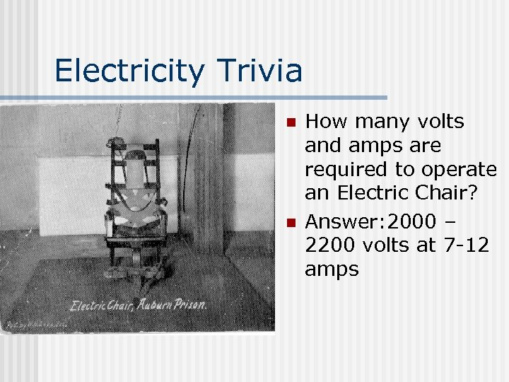 Electricity Trivia n n How many volts and amps are required to operate an