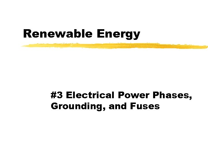 Renewable Energy #3 Electrical Power Phases, Grounding, and Fuses
