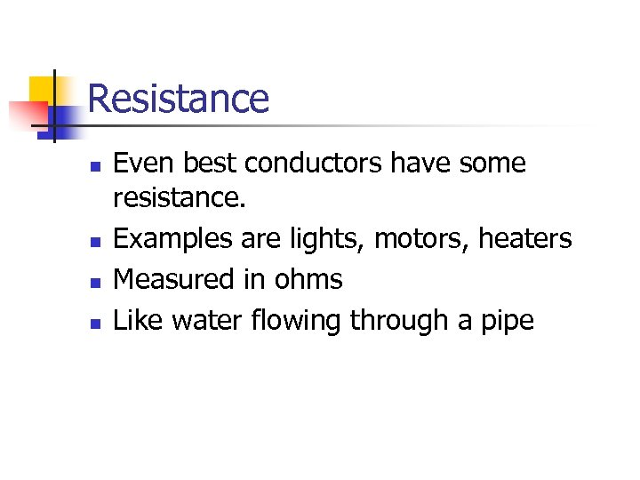 Resistance n n Even best conductors have some resistance. Examples are lights, motors, heaters