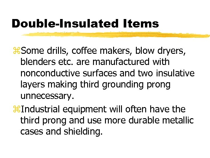 Double-Insulated Items z. Some drills, coffee makers, blow dryers, blenders etc. are manufactured with