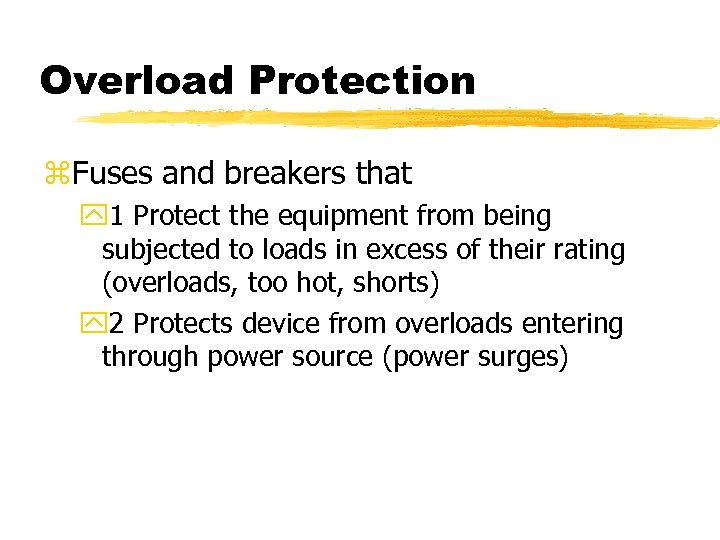 Overload Protection z. Fuses and breakers that y 1 Protect the equipment from being