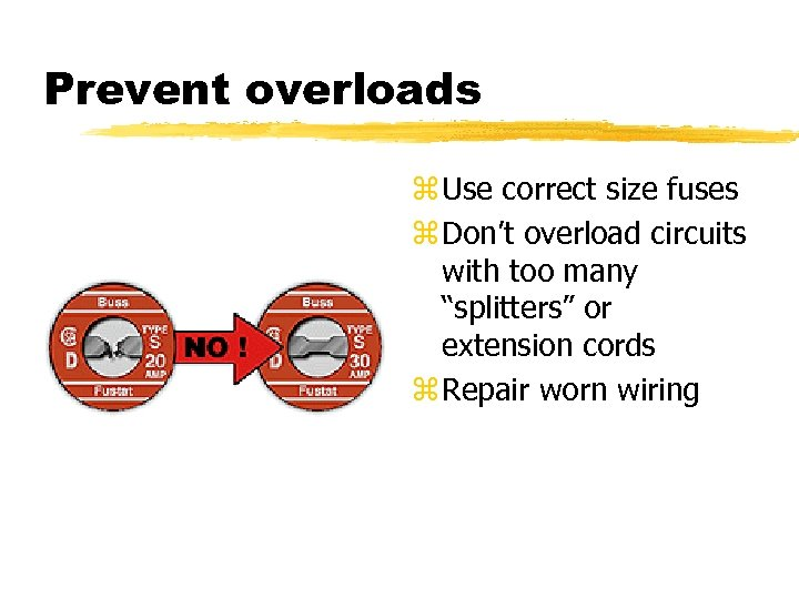 Prevent overloads z Use correct size fuses z Don't overload circuits with too many