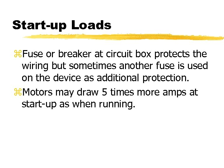Start-up Loads z. Fuse or breaker at circuit box protects the wiring but sometimes