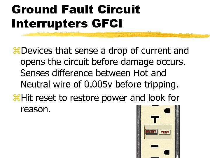 Ground Fault Circuit Interrupters GFCI z. Devices that sense a drop of current and