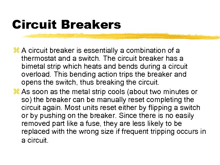Circuit Breakers z A circuit breaker is essentially a combination of a thermostat and