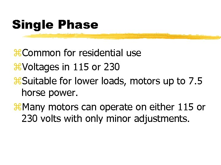 Single Phase z. Common for residential use z. Voltages in 115 or 230 z.