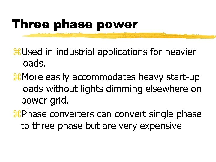 Three phase power z. Used in industrial applications for heavier loads. z. More easily