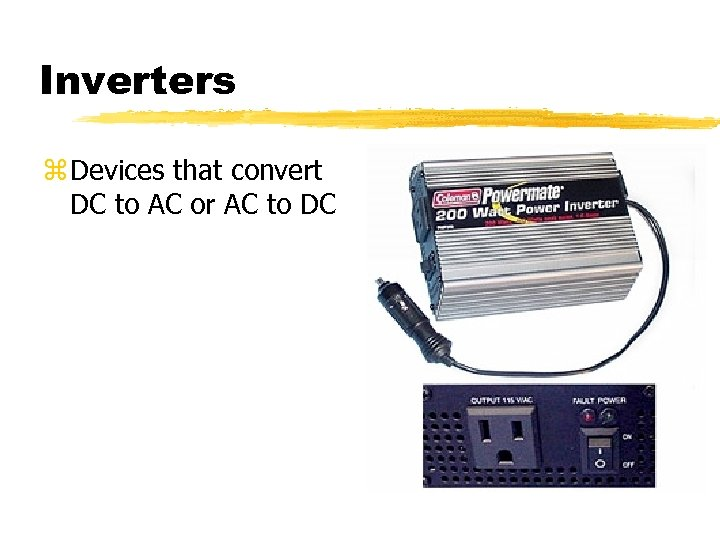 Inverters z Devices that convert DC to AC or AC to DC