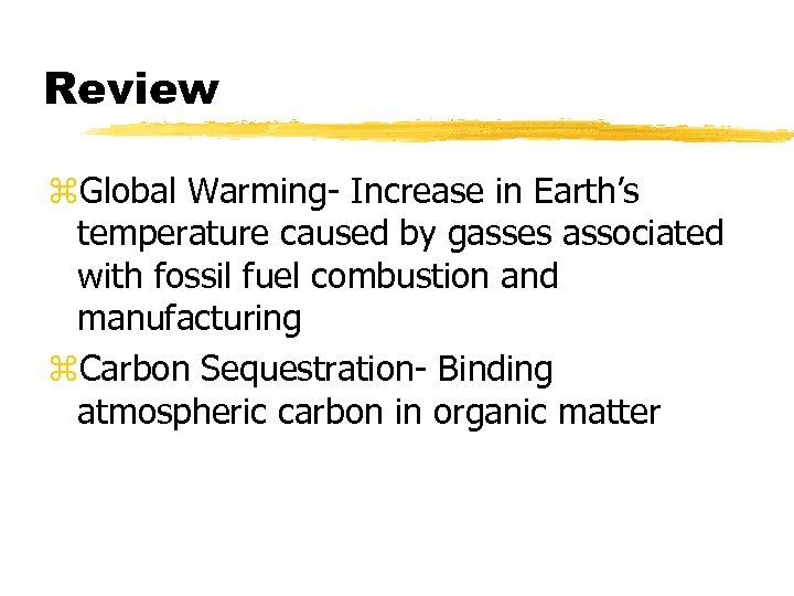 Review z. Global Warming- Increase in Earth's temperature caused by gasses associated with fossil