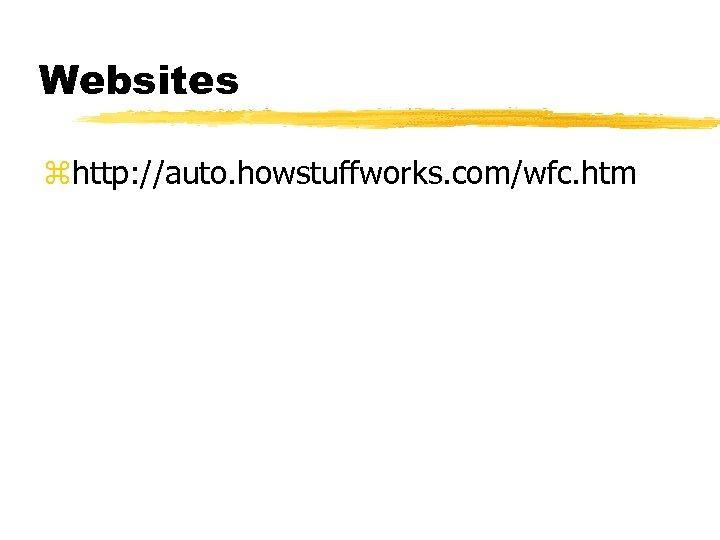 Websites zhttp: //auto. howstuffworks. com/wfc. htm