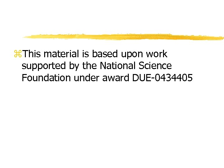 z. This material is based upon work supported by the National Science Foundation under