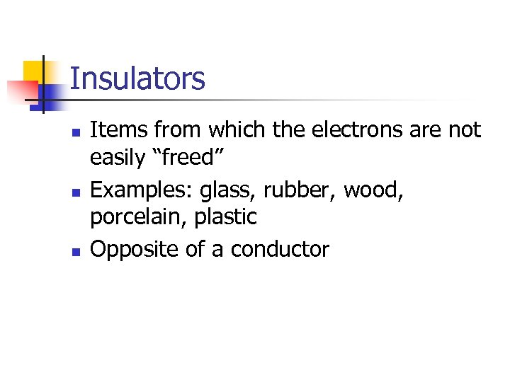 """Insulators n n n Items from which the electrons are not easily """"freed"""" Examples:"""