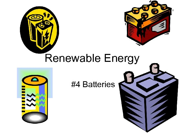 Renewable Energy #4 Batteries