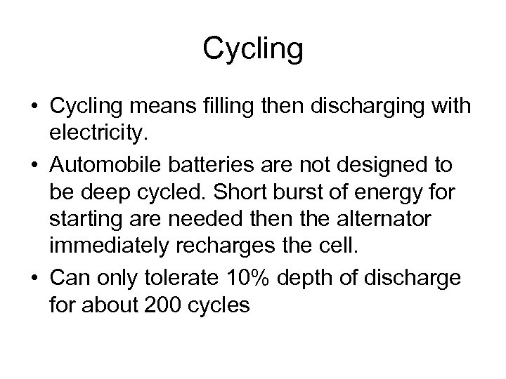 Cycling • Cycling means filling then discharging with electricity. • Automobile batteries are not