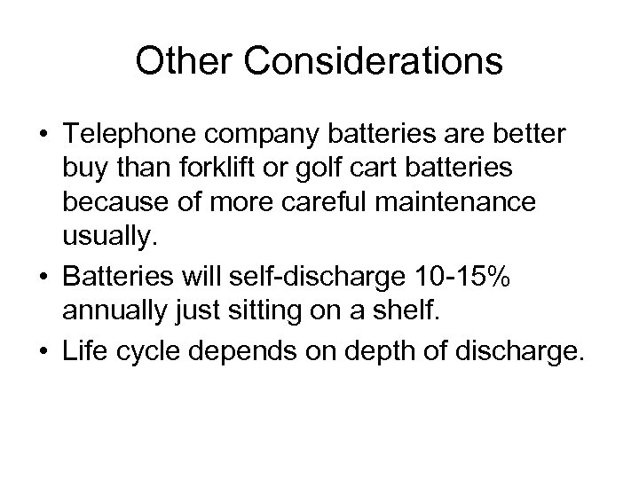 Other Considerations • Telephone company batteries are better buy than forklift or golf cart