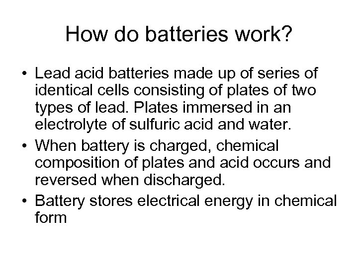 How do batteries work? • Lead acid batteries made up of series of identical