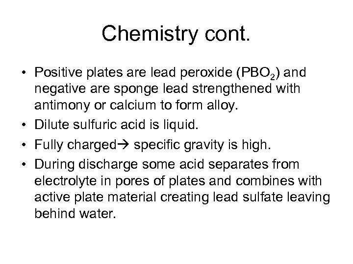 Chemistry cont. • Positive plates are lead peroxide (PBO 2) and negative are sponge
