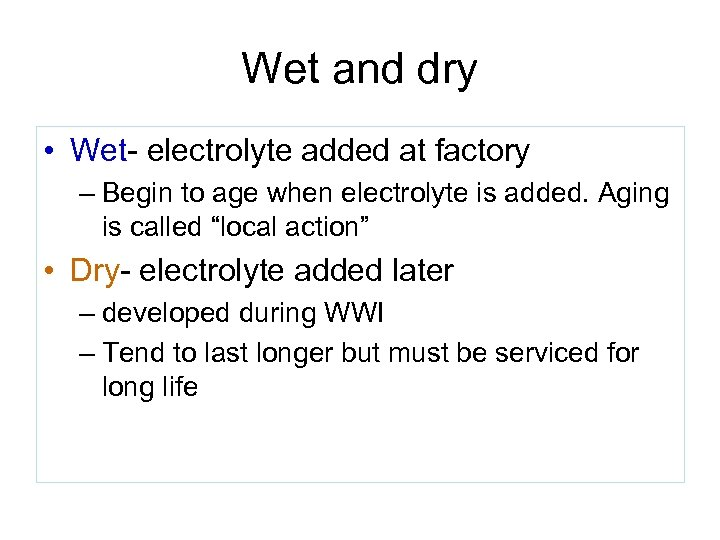 Wet and dry • Wet- electrolyte added at factory – Begin to age when