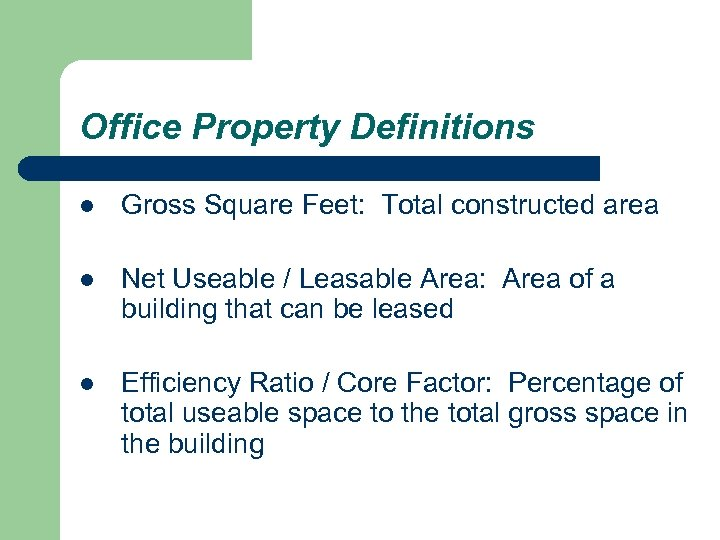 Office Property Definitions l Gross Square Feet: Total constructed area l Net Useable /