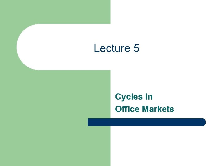 Lecture 5 Cycles in Office Markets