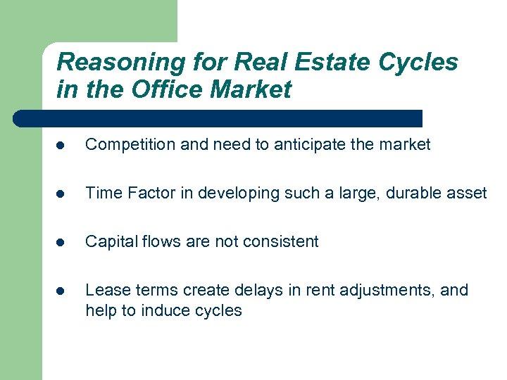 Reasoning for Real Estate Cycles in the Office Market l Competition and need to