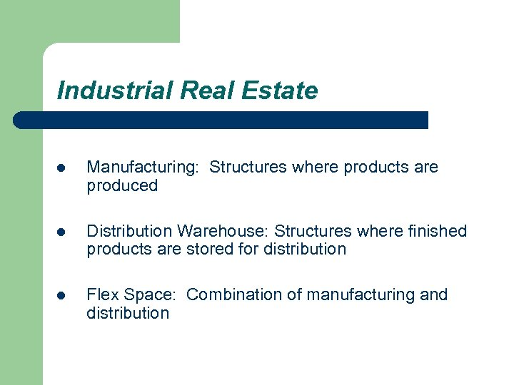 Industrial Real Estate l Manufacturing: Structures where products are produced l Distribution Warehouse: Structures
