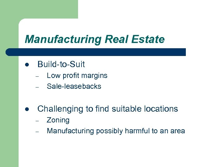 Manufacturing Real Estate l Build-to-Suit – – l Low profit margins Sale-leasebacks Challenging to