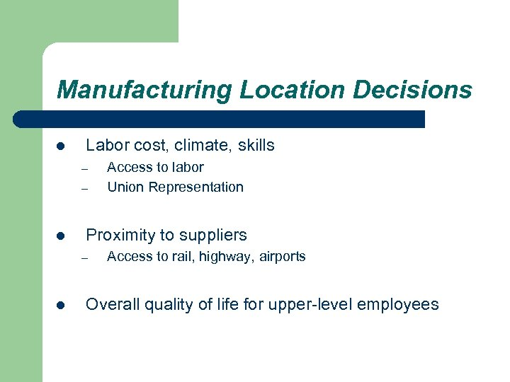 Manufacturing Location Decisions l Labor cost, climate, skills – – l Proximity to suppliers